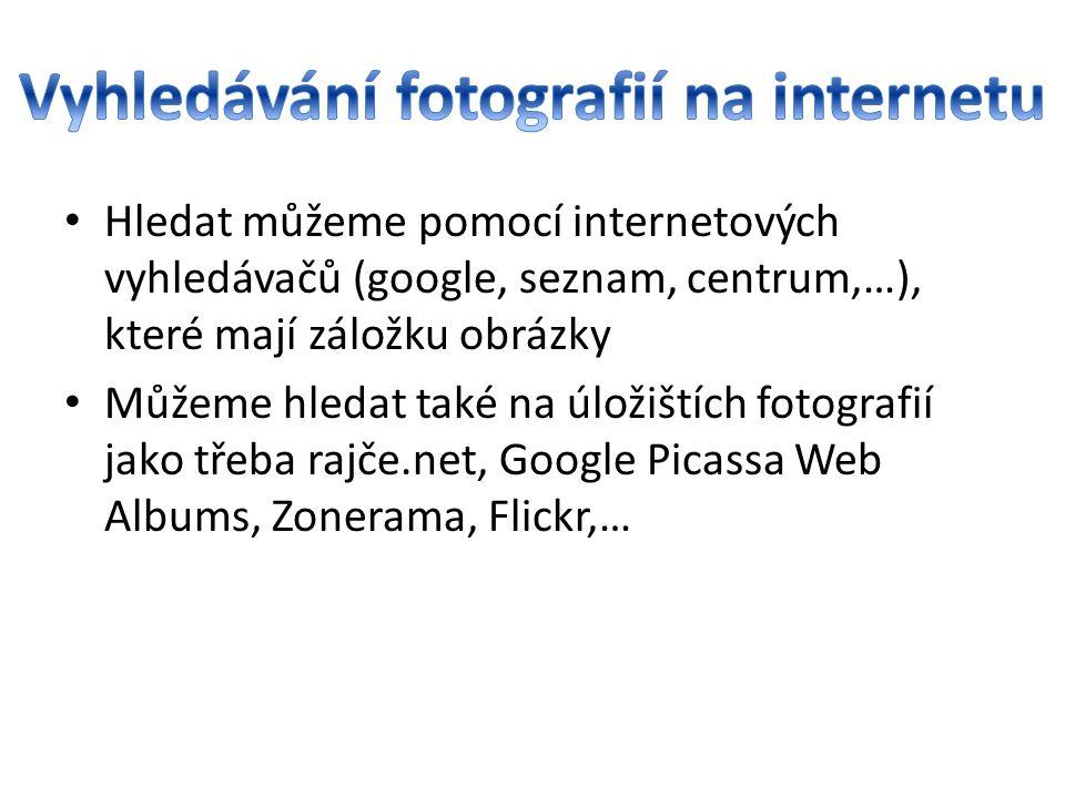 • Hledat můžeme pomocí internetových vyhledávačů (google, seznam, centrum,…), které mají záložku obrázky • Můžeme hledat také na úložištích fotografií