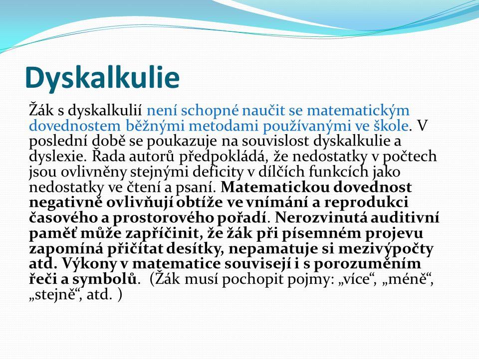 Dyskalkulie Žák s dyskalkulií není schopné naučit se matematickým dovednostem běžnými metodami používanými ve škole.