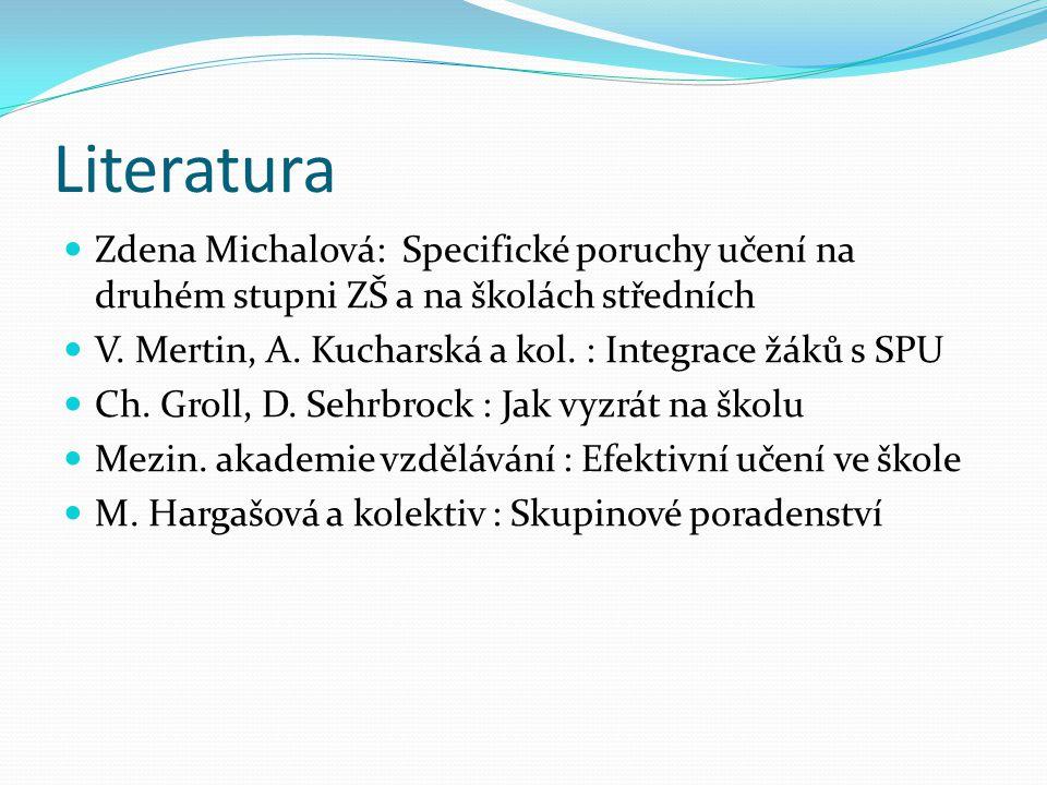 Literatura  Zdena Michalová: Specifické poruchy učení na druhém stupni ZŠ a na školách středních  V.
