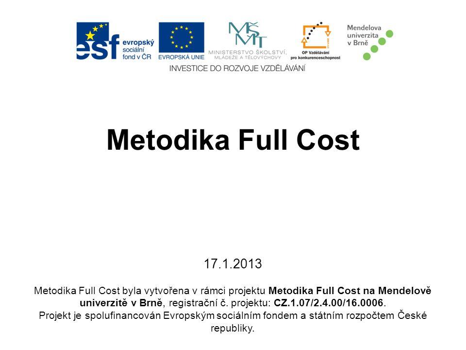 Metodika Full Cost 17.1.2013 Metodika Full Cost byla vytvořena v rámci projektu Metodika Full Cost na Mendelově univerzitě v Brně, registrační č. proj