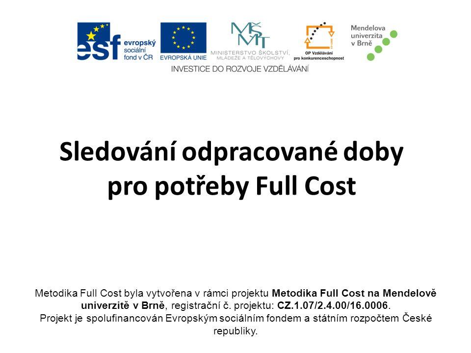 Sledování odpracované doby pro potřeby Full Cost Metodika Full Cost byla vytvořena v rámci projektu Metodika Full Cost na Mendelově univerzitě v Brně,