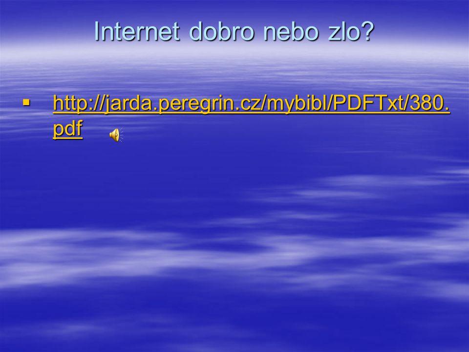 Internet dobro nebo zlo. http://jarda.peregrin.cz/mybibl/PDFTxt/380.