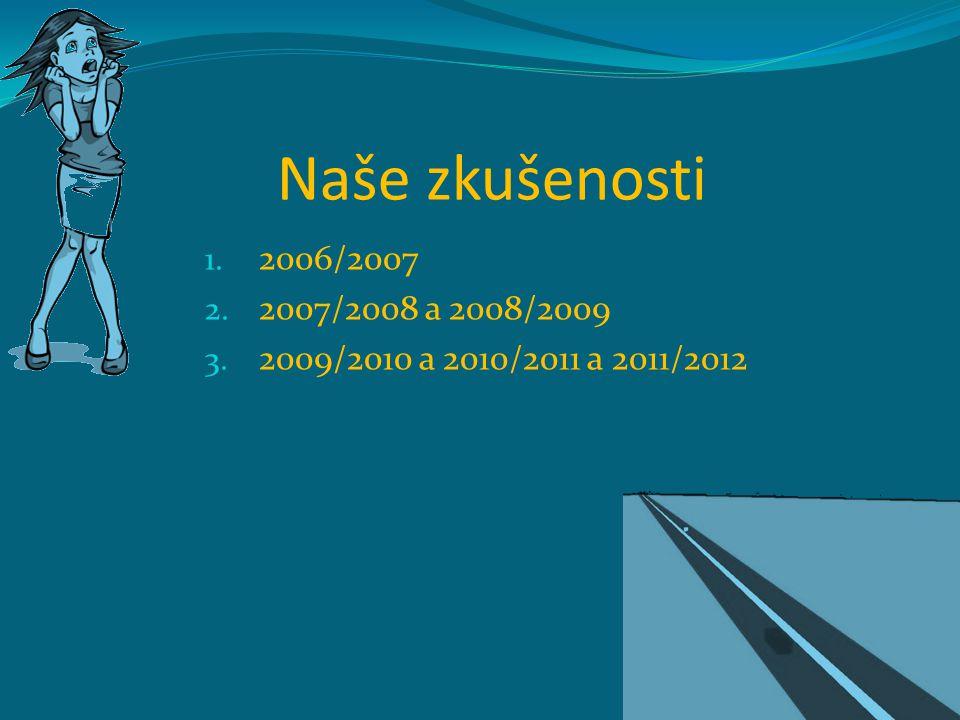 Naše zkušenosti 1. 2006/2007 2. 2007/2008 a 2008/2009 3. 2009/2010 a 2010/2011 a 2011/2012