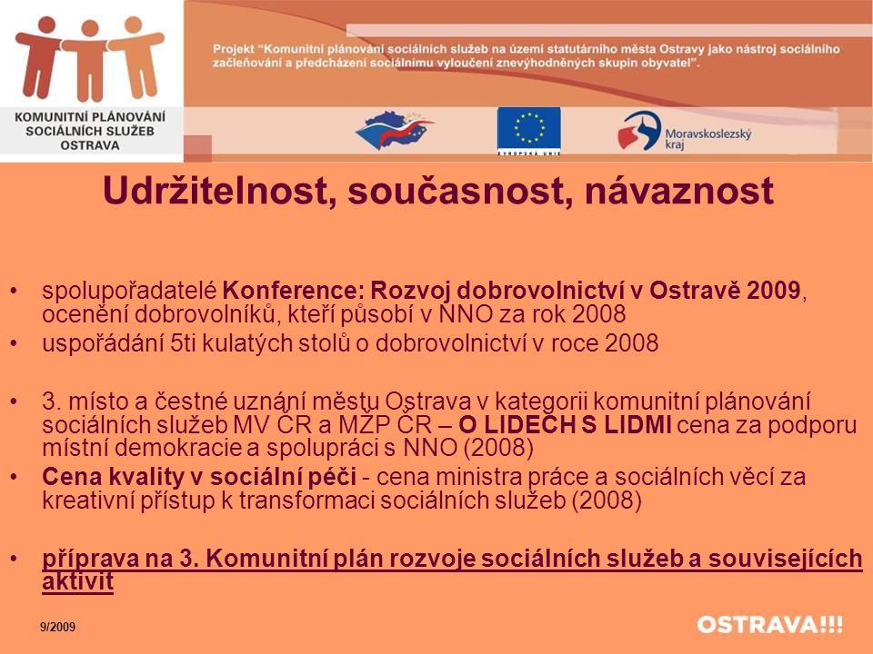 Udržitelnost, současnost, návaznost •spolupořadatelé Konference: Rozvoj dobrovolnictví v Ostravě 2009, ocenění dobrovolníků, kteří působí v NNO za rok