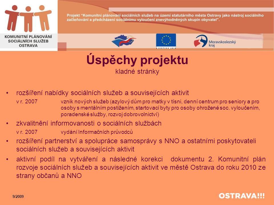 Úspěchy projektu kladné stránky •rozšíření nabídky sociálních služeb a souvisejících aktivit v r. 2007 vznik nových služeb (azylový dům pro matky v tí