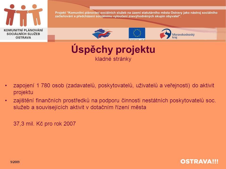 Úspěchy projektu kladné stránky •zapojení 1 780 osob (zadavatelů, poskytovatelů, uživatelů a veřejnosti) do aktivit projektu •zajištění finančních pro