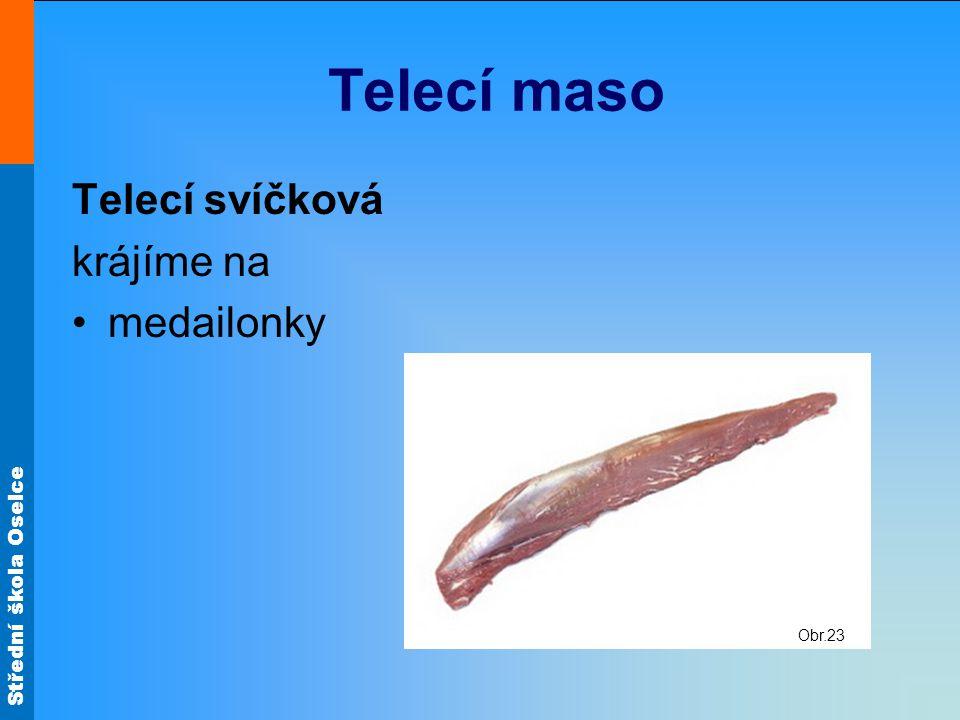 Střední škola Oselce Telecí maso Telecí svíčková krájíme na •medailonky Obr.23