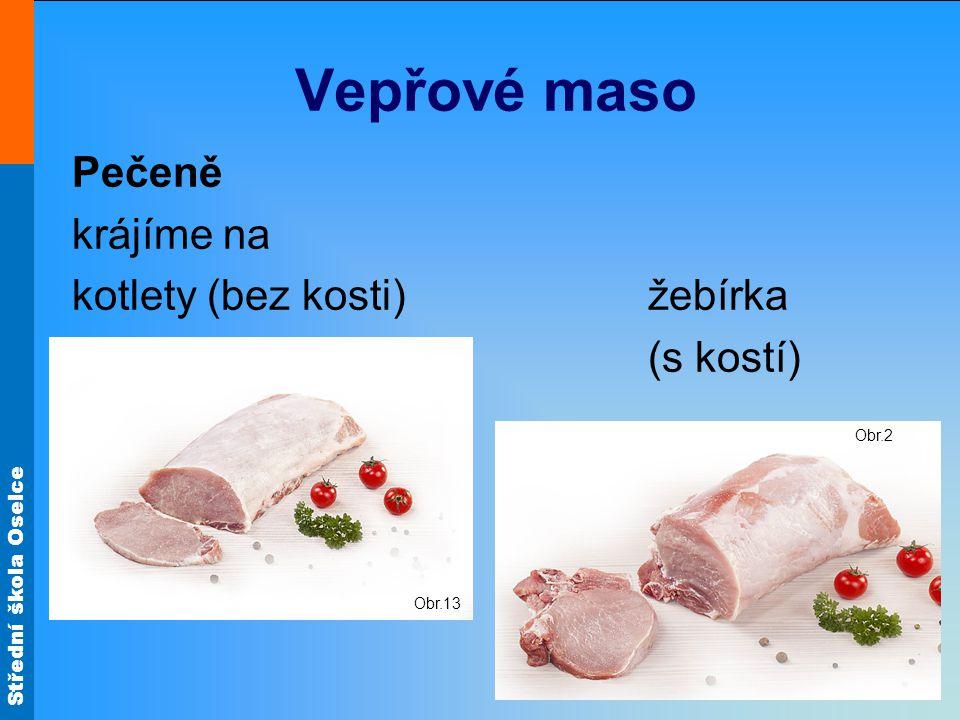 Střední škola Oselce Vepřové maso Pečeně krájíme na kotlety (bez kosti)žebírka (s kostí) Obr.2 Obr.13