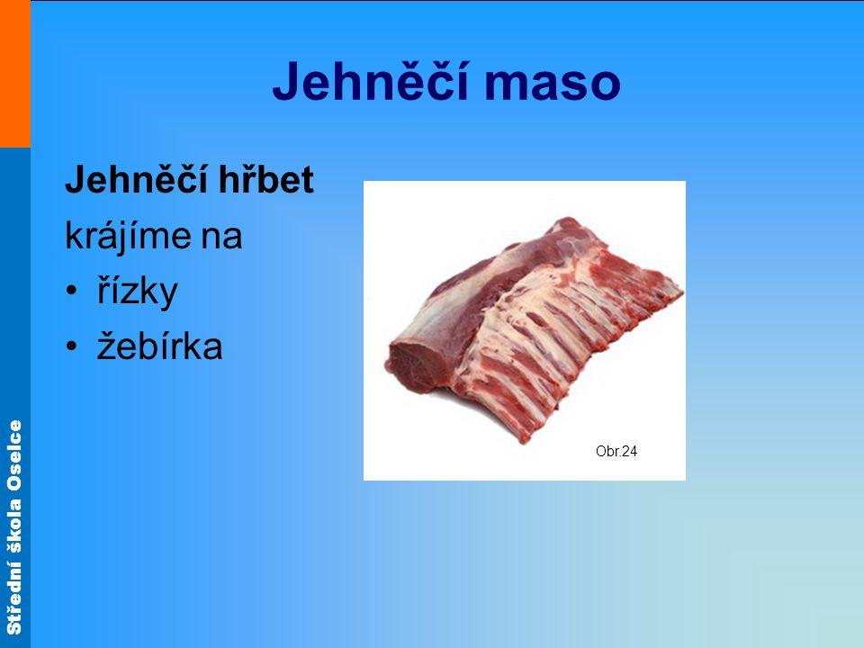 Střední škola Oselce Jehněčí maso Jehněčí hřbet krájíme na •řízky •žebírka Obr.24