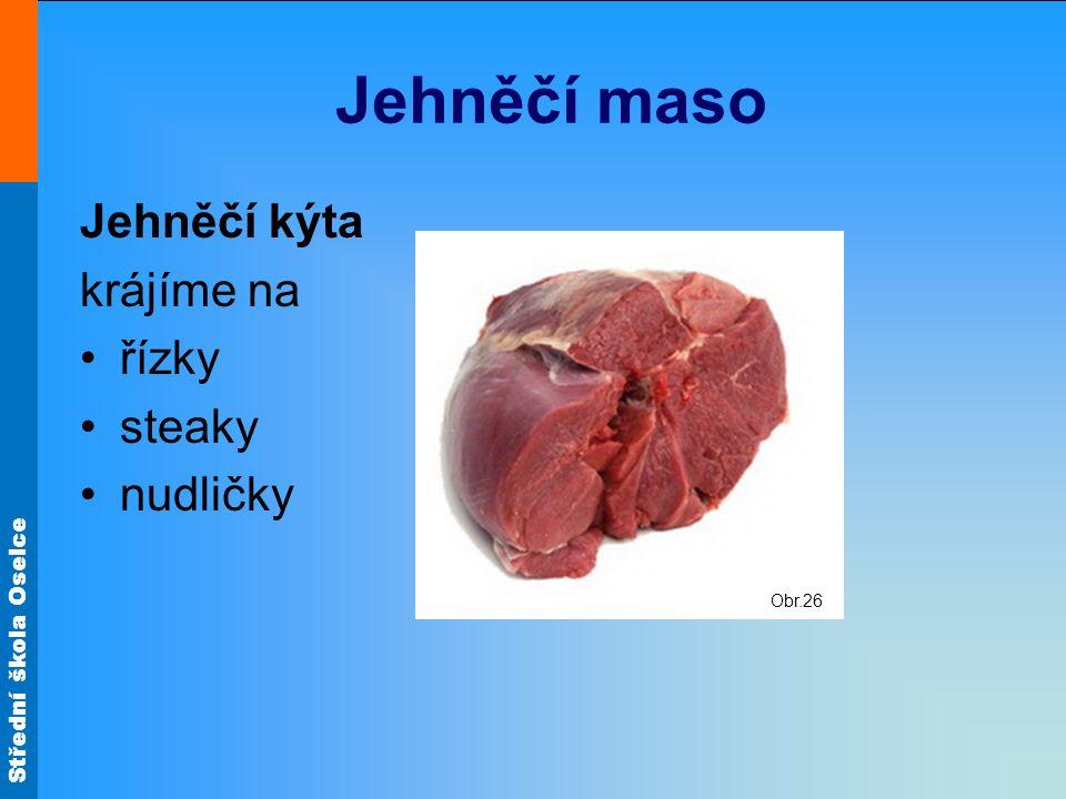 Střední škola Oselce Jehněčí maso Jehněčí kýta krájíme na •řízky •steaky •nudličky Obr.26