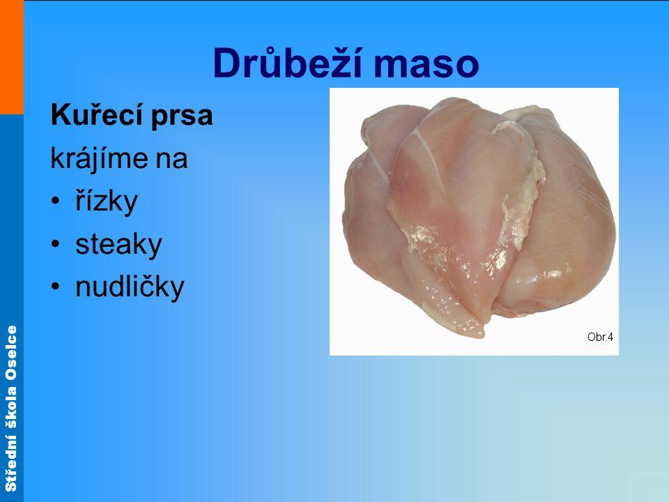 Střední škola Oselce Drůbeží maso Kuřecí prsa krájíme na •řízky •steaky •nudličky Obr.4