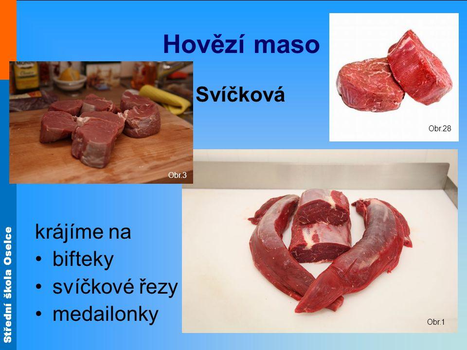 Střední škola Oselce Hovězí maso Nízký roštěněc krájíme na •roštěnky (steaky) •nudličky Obr.18 Obr.8