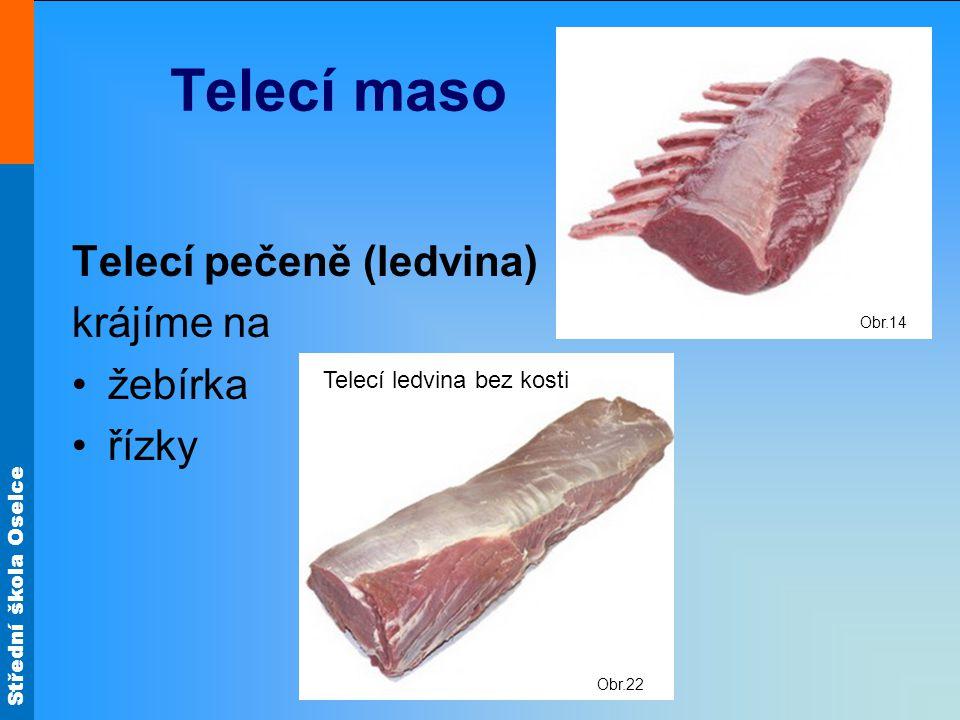 Střední škola Oselce Telecí maso Telecí pečeně (ledvina) krájíme na •žebírka •řízky Obr.14 Obr.22 Telecí ledvina bez kosti