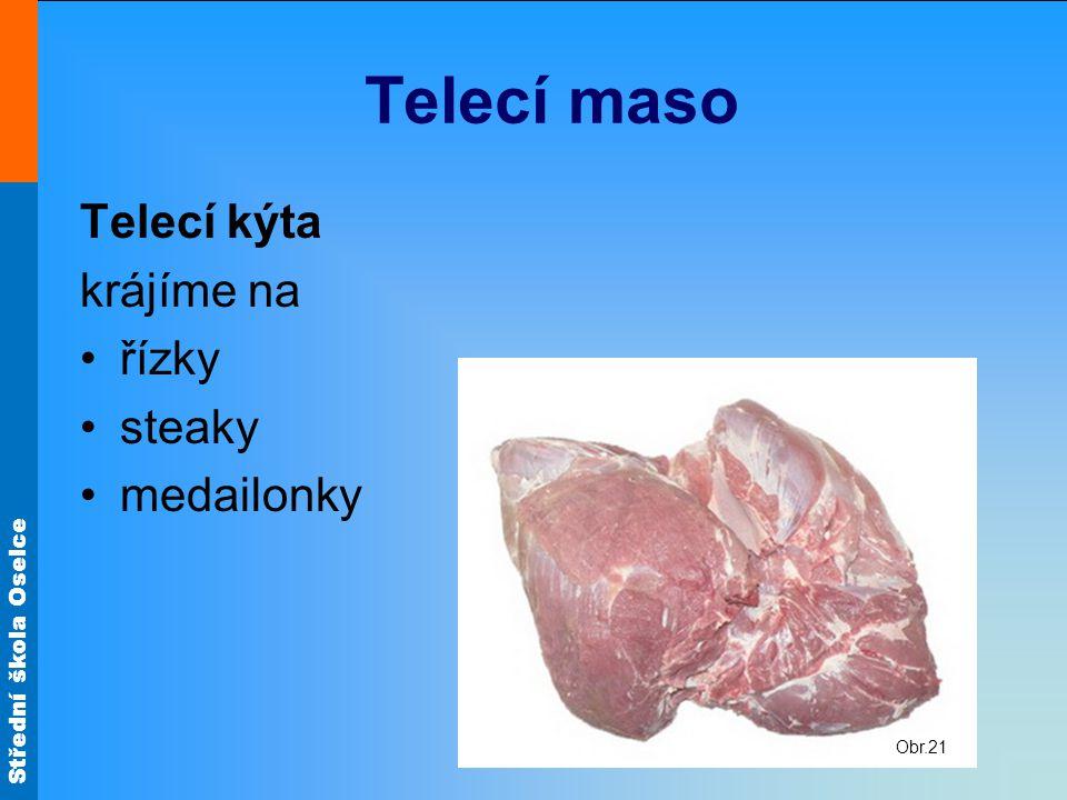 Střední škola Oselce Telecí maso Telecí kýta krájíme na •řízky •steaky •medailonky Obr.21
