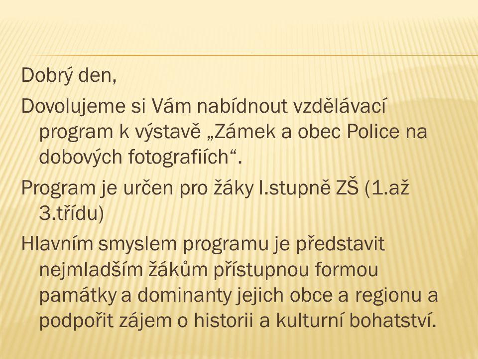 """Dobrý den, Dovolujeme si Vám nabídnout vzdělávací program k výstavě """"Zámek a obec Police na dobových fotografiích ."""