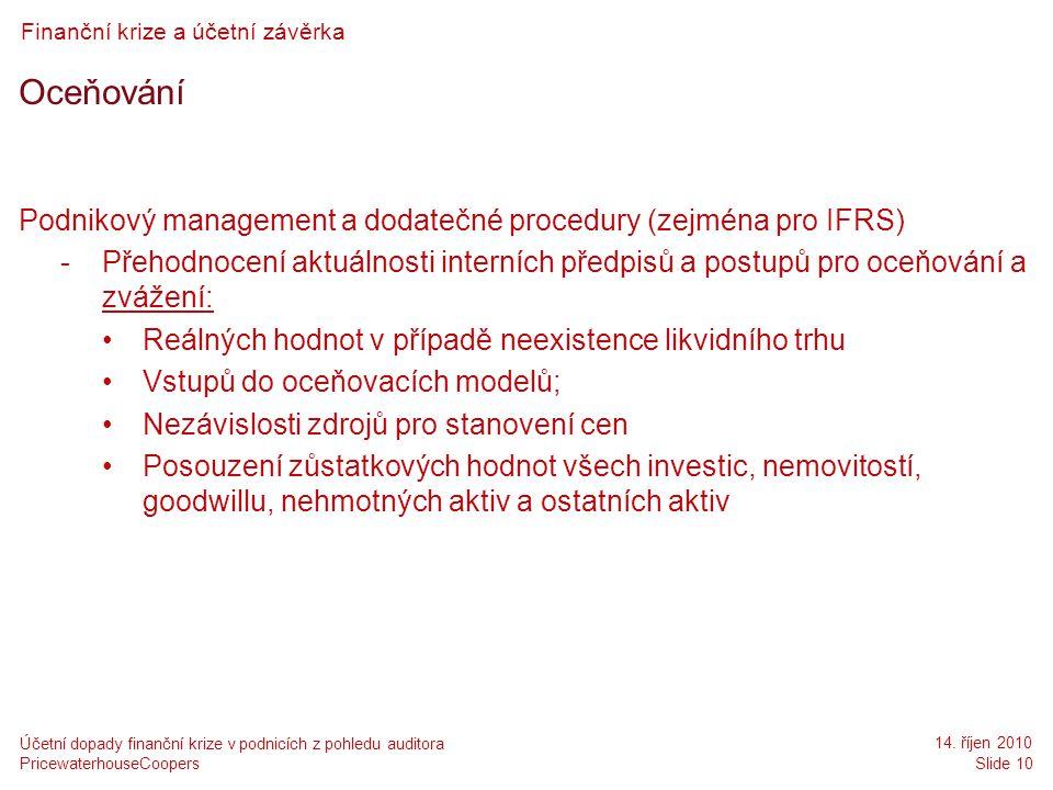 PricewaterhouseCoopers 14. říjen 2010 Slide 10 Účetní dopady finanční krize v podnicích z pohledu auditora Finanční krize a účetní závěrka Oceňování P