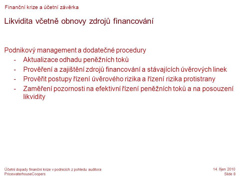 PricewaterhouseCoopers 14. říjen 2010 Slide 8 Účetní dopady finanční krize v podnicích z pohledu auditora Finanční krize a účetní závěrka Likvidita vč