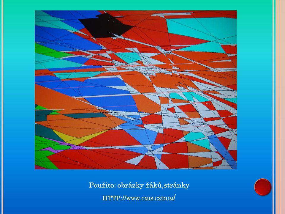 HTTP :// WWW. CMIS. CZ / DUM / Použito: obrázky žáků,stránky