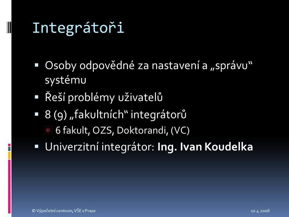 """Integrátoři  Osoby odpovědné za nastavení a """"správu systému  Řeší problémy uživatelů  8 (9) """"fakultních integrátorů  6 fakult, OZS, Doktorandi, (VC)  Univerzitní integrátor: Ing."""