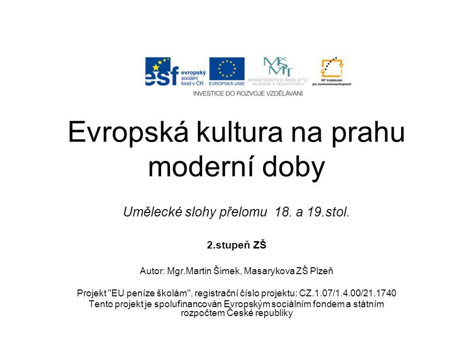Evropská kultura na prahu moderní doby Umělecké slohy přelomu 18.
