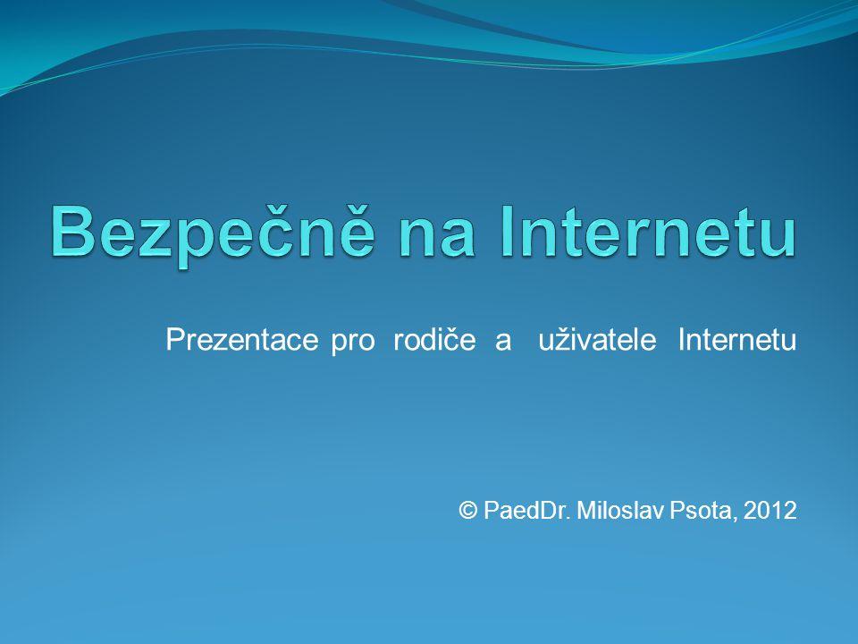 Prezentace pro rodiče a uživatele Internetu © PaedDr. Miloslav Psota, 2012