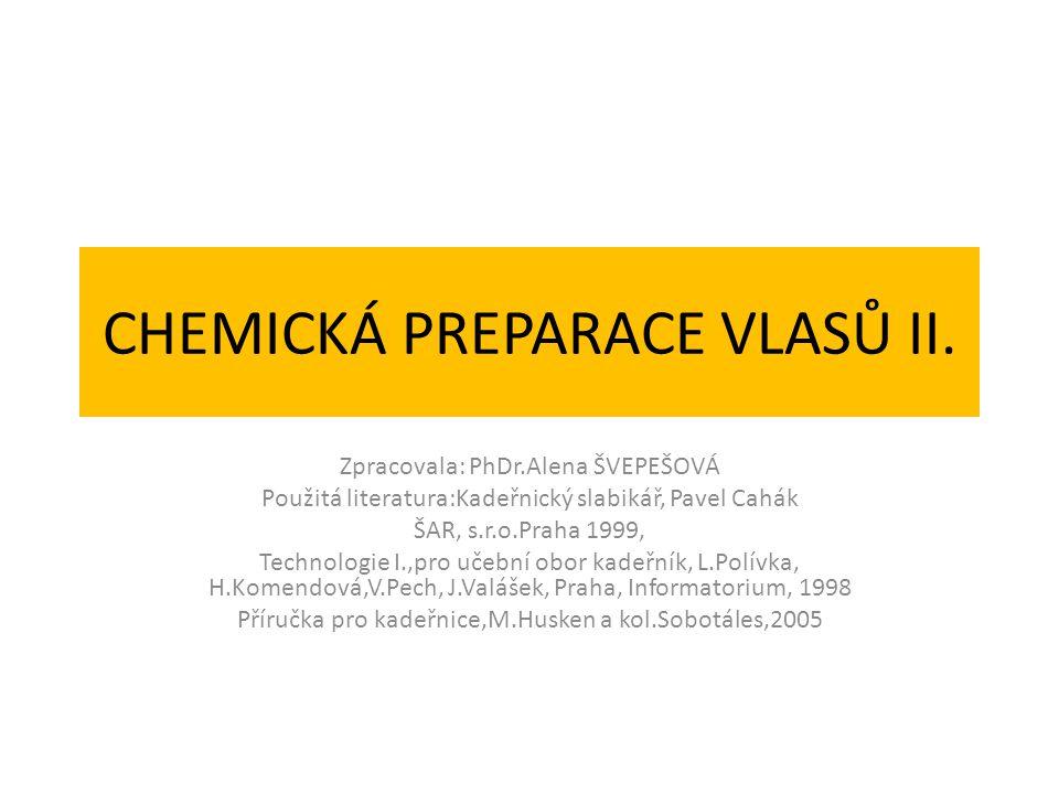 CHEMICKÁ PREPARACE VLASŮ II. Zpracovala: PhDr.Alena ŠVEPEŠOVÁ Použitá literatura:Kadeřnický slabikář, Pavel Cahák ŠAR, s.r.o.Praha 1999, Technologie I