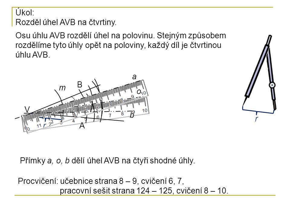 Osu úhlu AVB rozdělí úhel na polovinu. Stejným způsobem rozdělíme tyto úhly opět na poloviny, každý díl je čtvrtinou úhlu AVB. Úkol: Rozděl úhel AVB n