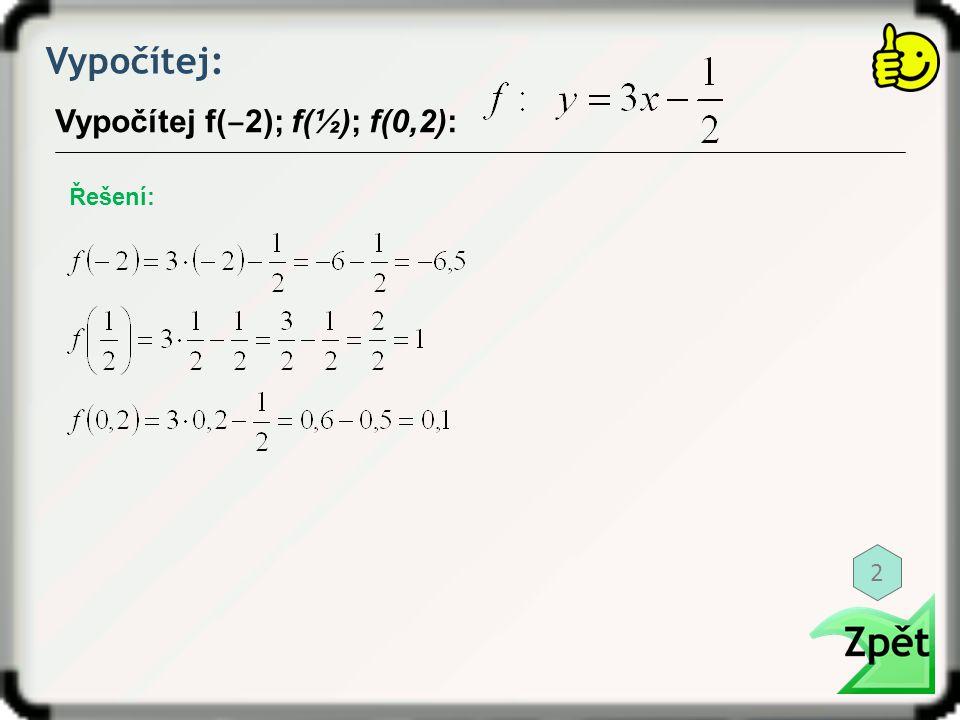 Vypočítej: Řešení: Vypočítej f( ‒ 2); f(½); f(0,2): 2