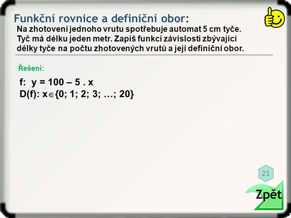 Funkční rovnice a definiční obor: Na zhotovení jednoho vrutu spotřebuje automat 5 cm tyče. Tyč má délku jeden metr. Zapiš funkci závislosti zbývající