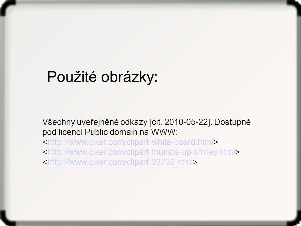 Všechny uveřejněné odkazy [cit. 2010-05-22]. Dostupné pod licencí Public domain na WWW: http://www.clker.com/clipart-white-board.html http://www.clker