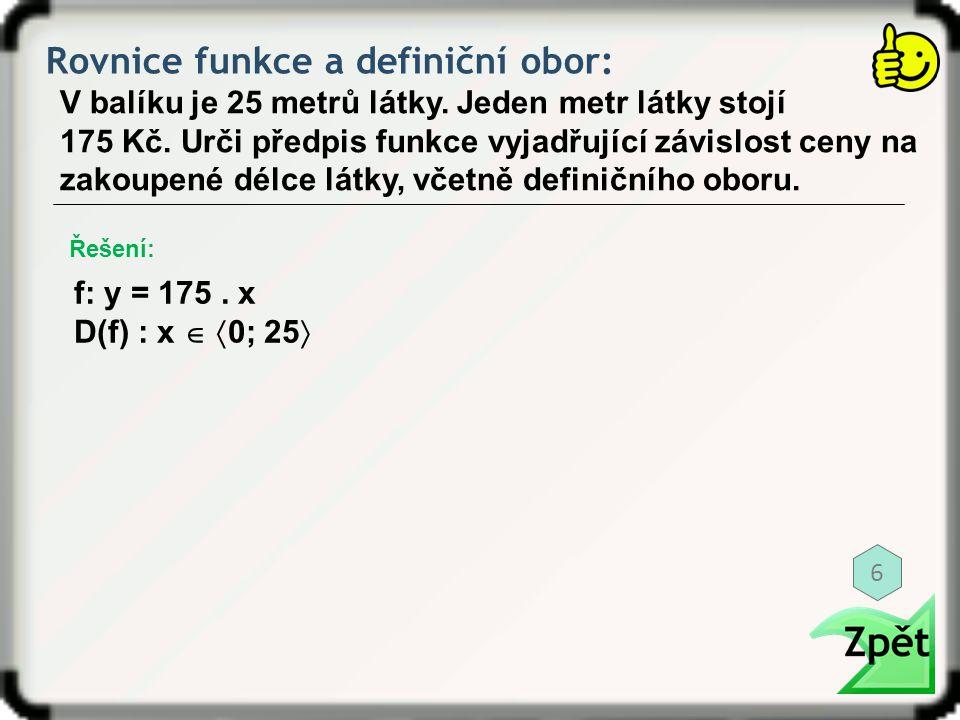 Rovnice funkce a definiční obor: V balíku je 25 metrů látky. Jeden metr látky stojí 175 Kč. Urči předpis funkce vyjadřující závislost ceny na zakoupen