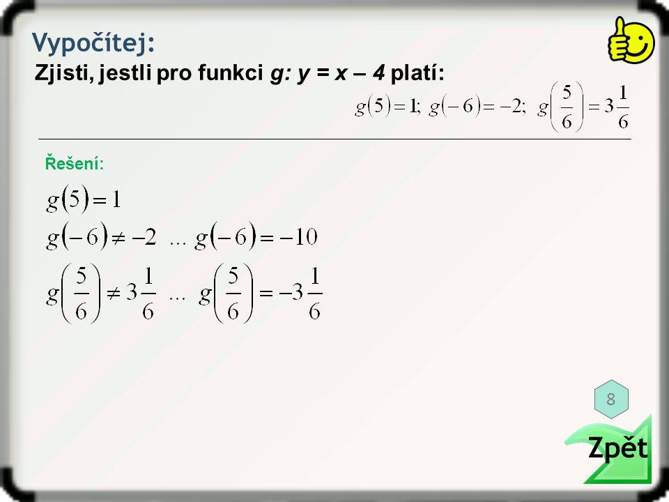 Vypočítej: Zjisti, jestli pro funkci g: y = x – 4 platí: Řešení: 8
