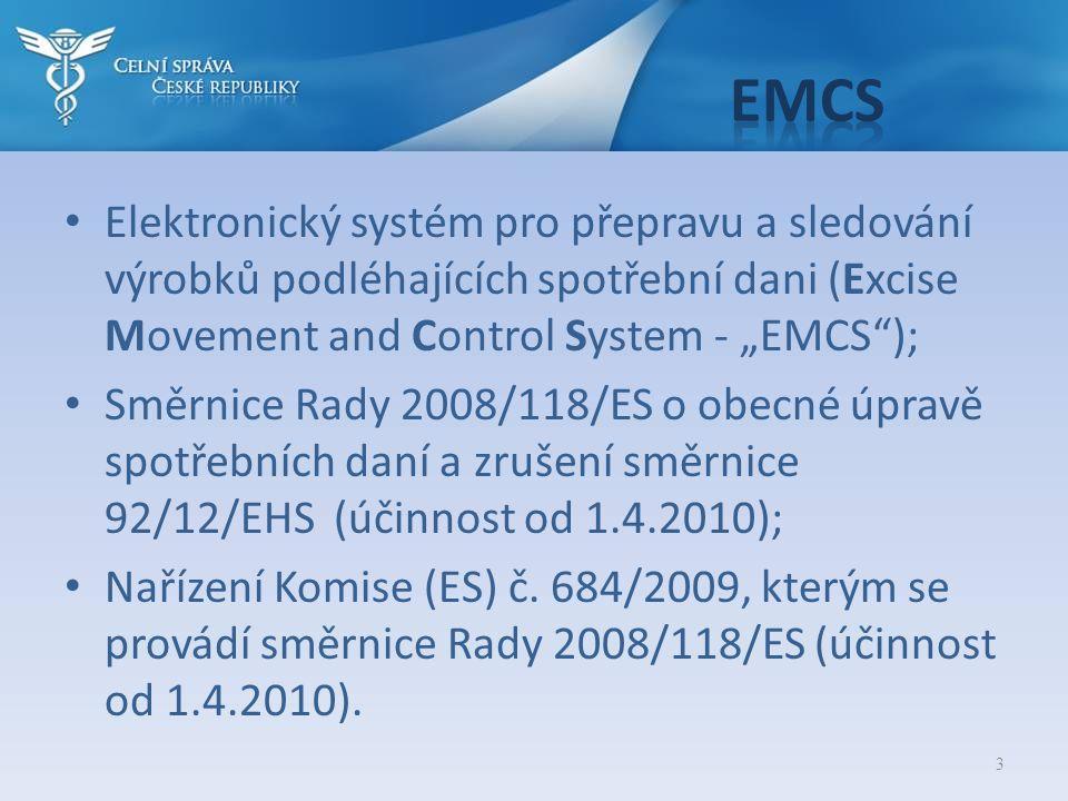 """3 • Elektronický systém pro přepravu a sledování výrobků podléhajících spotřební dani (Excise Movement and Control System - """"EMCS ); • Směrnice Rady 2008/118/ES o obecné úpravě spotřebních daní a zrušení směrnice 92/12/EHS (účinnost od 1.4.2010); • Nařízení Komise (ES) č."""