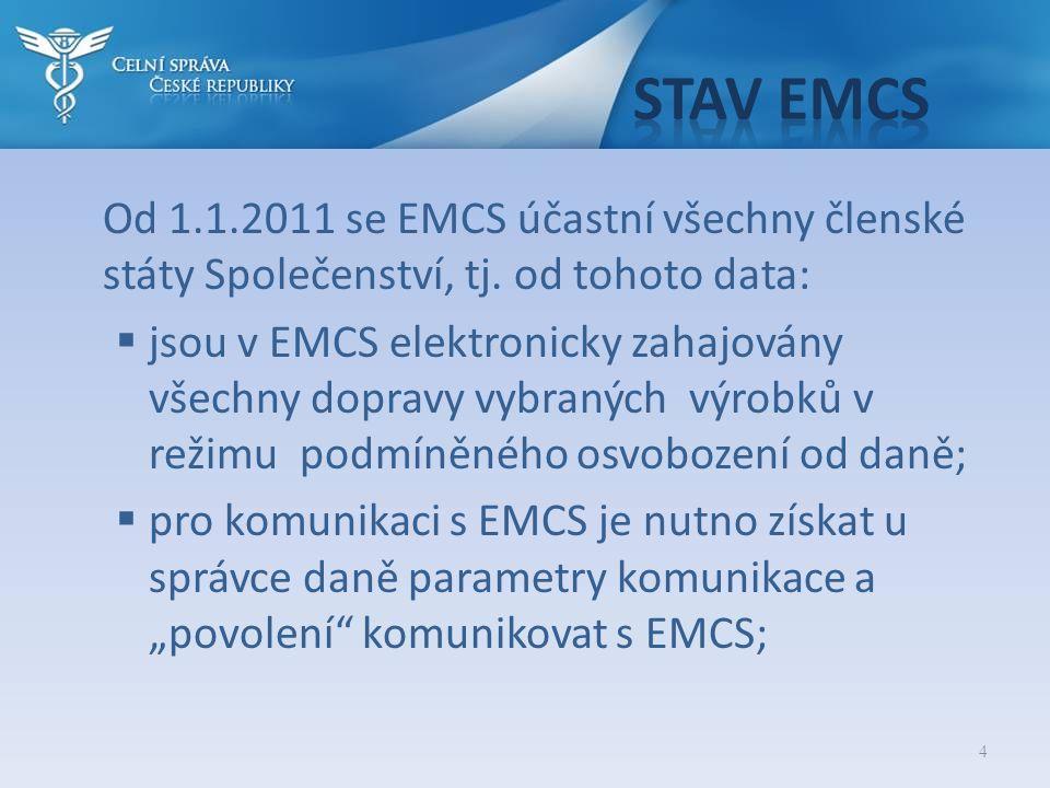 4 Od 1.1.2011 se EMCS účastní všechny členské státy Společenství, tj. od tohoto data:  jsou v EMCS elektronicky zahajovány všechny dopravy vybraných