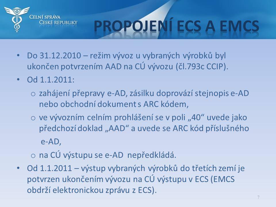 7 • Do 31.12.2010 – režim vývoz u vybraných výrobků byl ukončen potvrzením AAD na CÚ vývozu (čl.793c CCIP). • Od 1.1.2011: o zahájení přepravy e-AD, z