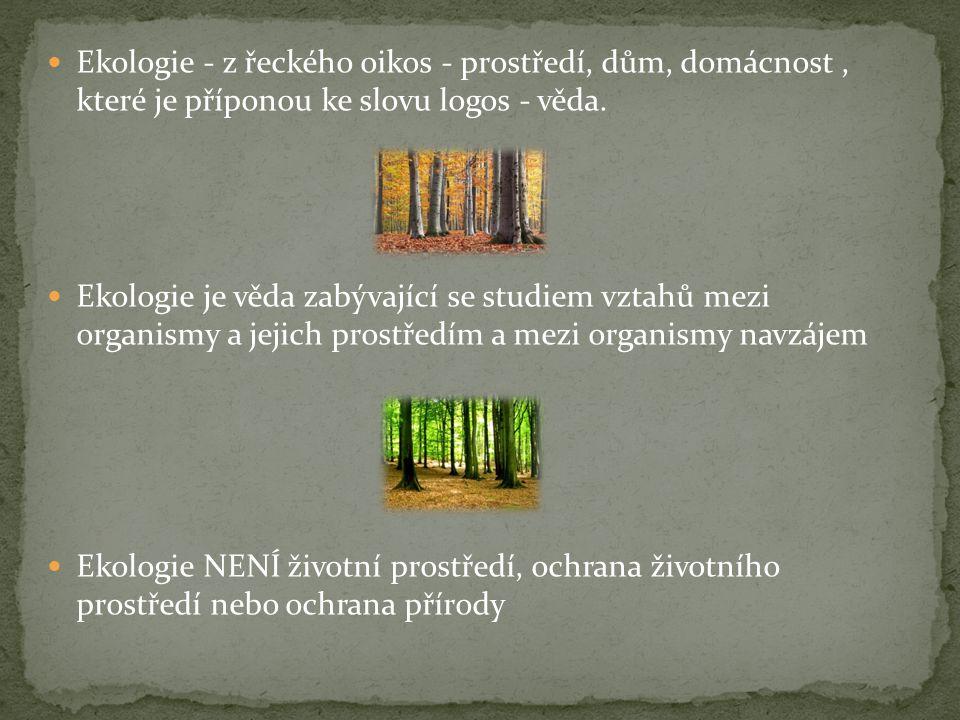  Ekologie - z řeckého oikos - prostředí, dům, domácnost, které je příponou ke slovu logos - věda.