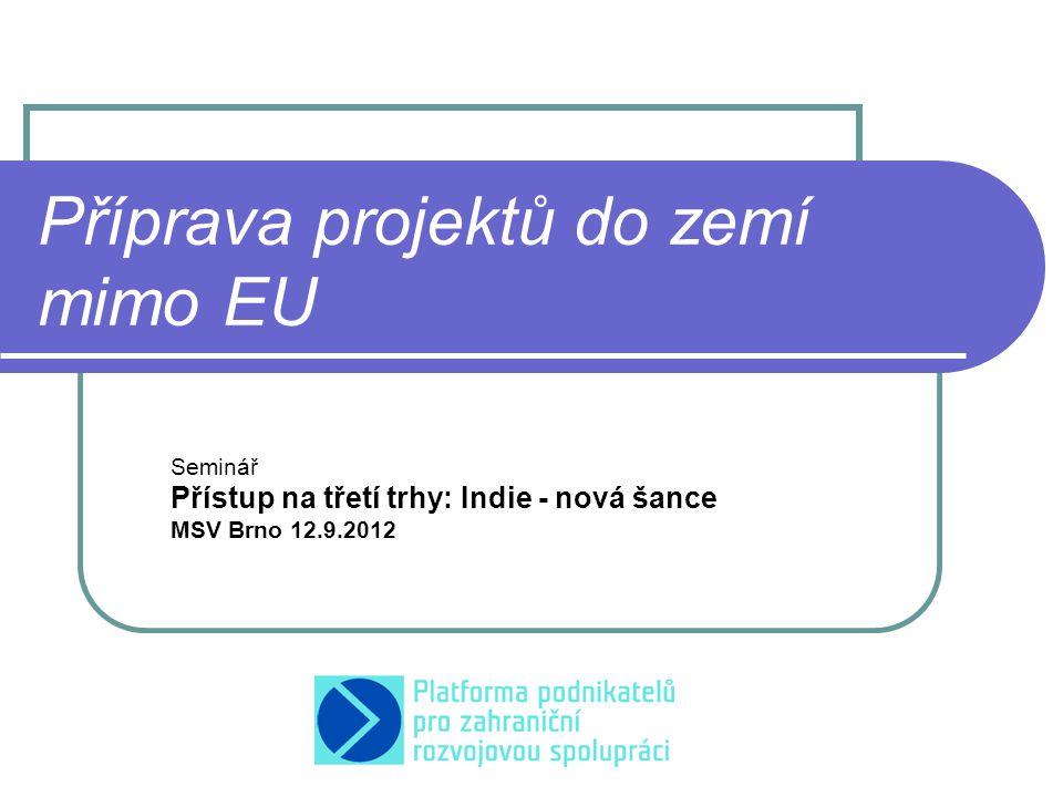 Příprava projektů do zemí mimo EU Seminář Přístup na třetí trhy: Indie - nová šance MSV Brno 12.9.2012