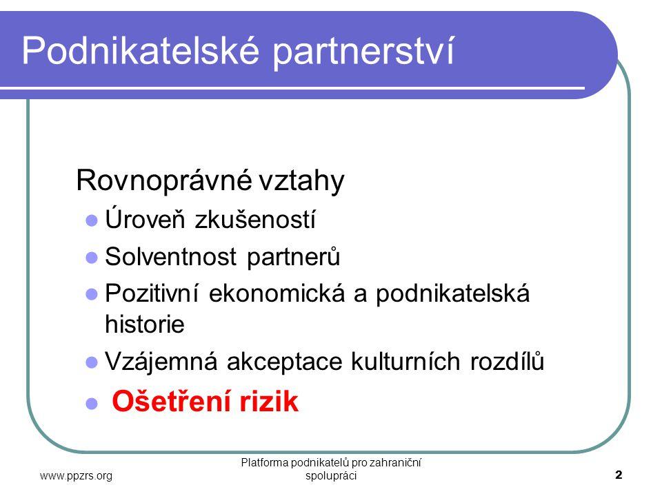 www.ppzrs.org Platforma podnikatelů pro zahraniční spolupráci3 Rizika vstupu na třetí trhy Riziko není chyba, ani omyl či nedopatření.