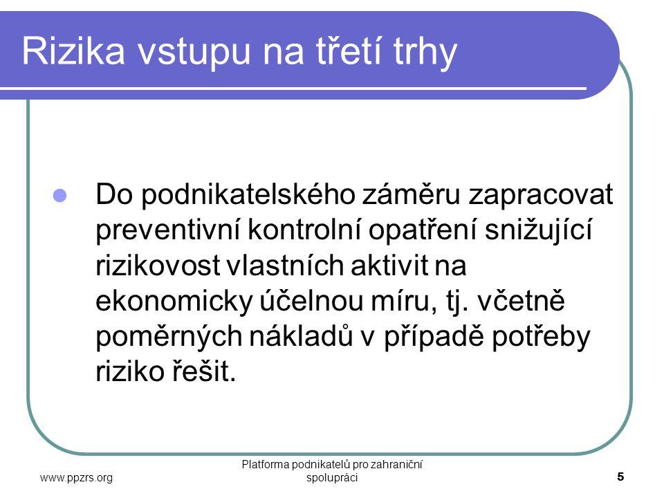 www.ppzrs.org Platforma podnikatelů pro zahraniční spolupráci5 Rizika vstupu na třetí trhy Co s tím.