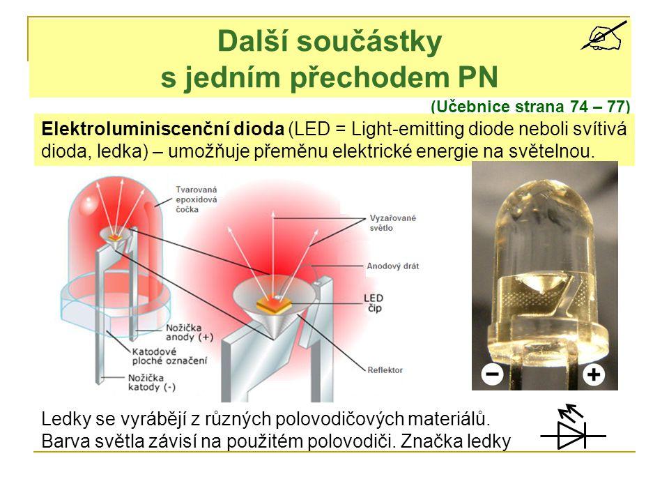 Další součástky s jedním přechodem PN (Učebnice strana 74 – 77) Elektroluminiscenční dioda (LED = Light-emitting diode neboli svítivá dioda, ledka) –