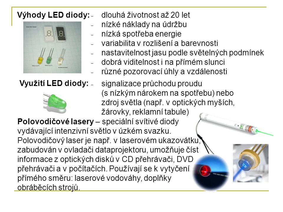 Polovodičové lasery – speciální svítivé diody vydávající intenzivní světlo v úzkém svazku. Polovodičový laser je např. v laserovém ukazovátku, zabudov