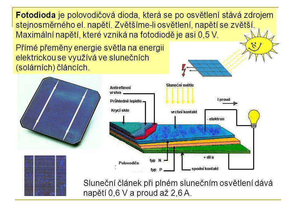 Fotodioda je polovodičová dioda, která se po osvětlení stává zdrojem stejnosměrného el. napětí. Zvětšíme-li osvětlení, napětí se zvětší. Maximální nap