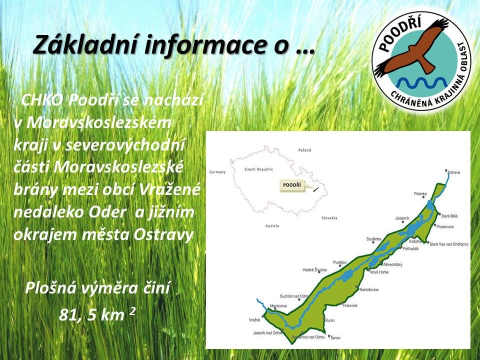 Základní informace o … CHKO Poodří se nachází v Moravskoslezském kraji v severovýchodní části Moravskoslezské brány mezi obcí Vražené nedaleko Oder a