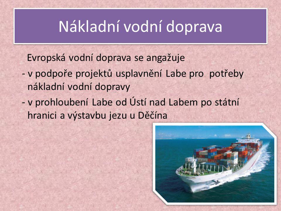 Nákladní vodní doprava Evropská vodní doprava se angažuje - v podpoře projektů usplavnění Labe pro potřeby nákladní vodní dopravy - v prohloubení Labe