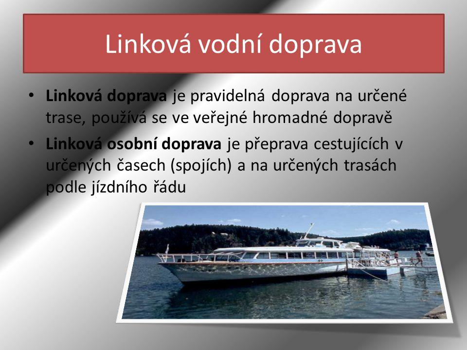 Linková vodní doprava • Linková doprava je pravidelná doprava na určené trase, používá se ve veřejné hromadné dopravě • Linková osobní doprava je přep