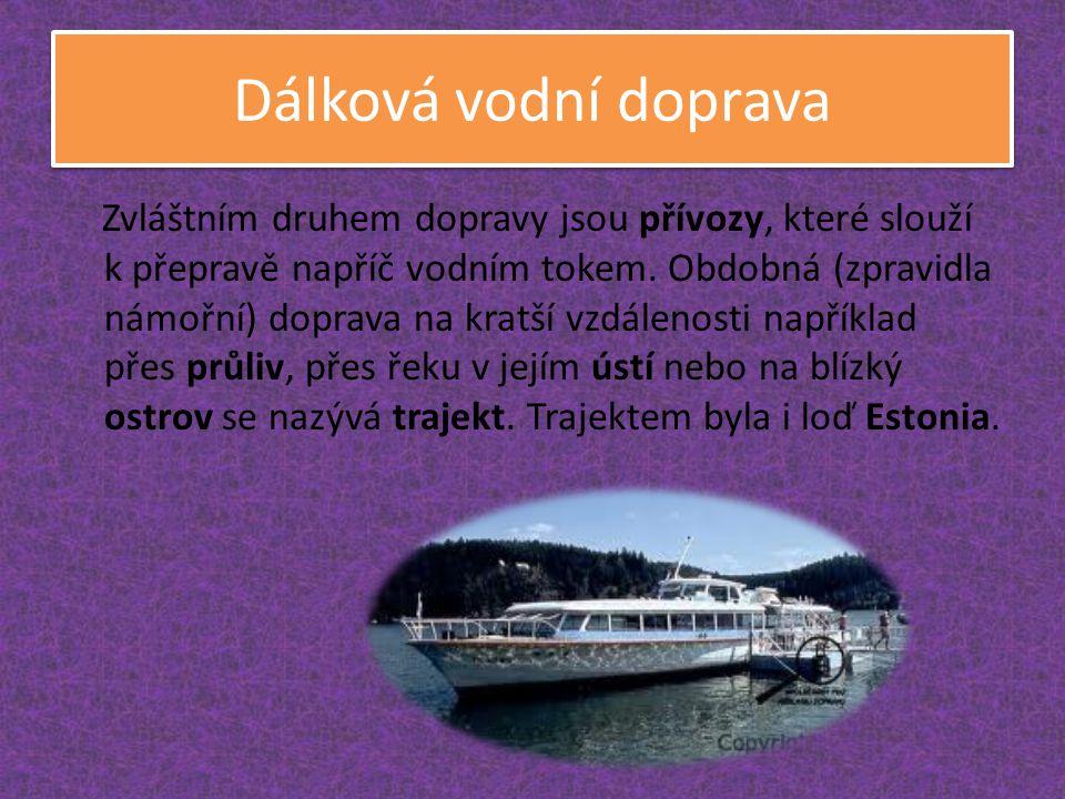 Dálková vodní doprava Zvláštním druhem dopravy jsou přívozy, které slouží k přepravě napříč vodním tokem. Obdobná (zpravidla námořní) doprava na kratš