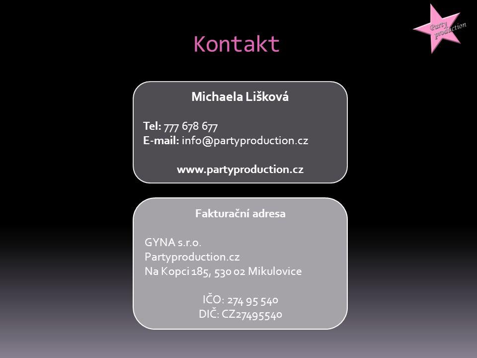 Kontakt Michaela Lišková Tel: 777 678 677 E-mail: info@partyproduction.cz www.partyproduction.cz Fakturační adresa GYNA s.r.o. Partyproduction.cz Na K