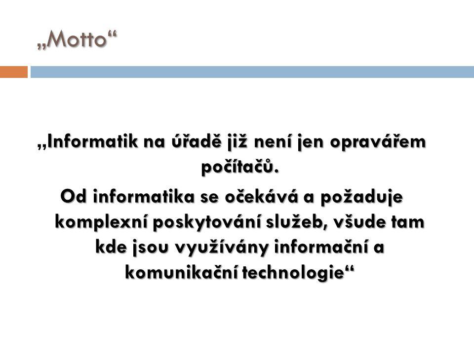 """""""Motto"""" Informatik na úřadě již není jen opravářem počítačů. """"Informatik na úřadě již není jen opravářem počítačů. Od informatika se očekává a požaduj"""