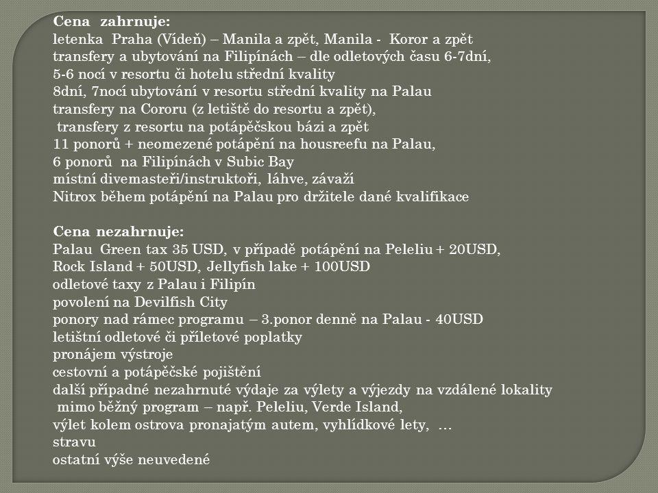 Cena zahrnuje: letenka Praha (Vídeň) – Manila a zpět, Manila - Koror a zpět transfery a ubytování na Filipínách – dle odletových času 6-7dní, 5-6 nocí
