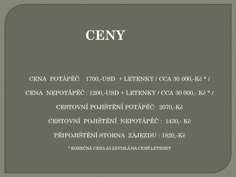 CENA POTÁPĚČ: 1700,-USD + LETENKY / CCA 30 000,-Kč * / CENA NEPOTÁPĚČ : 1200,-USD + LETENKY / CCA 30 000,- Kč * / CESTOVNÍ POJIŠTĚNÍ POTÁPĚČ: 2070,-Kč